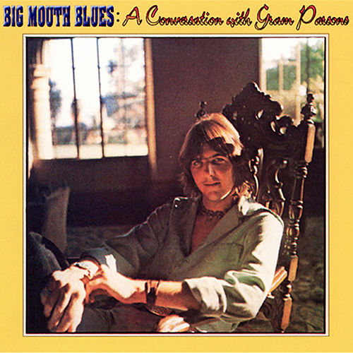 Big Mouth Blues: A Conversation with Gram Parsons by Gram Parsons