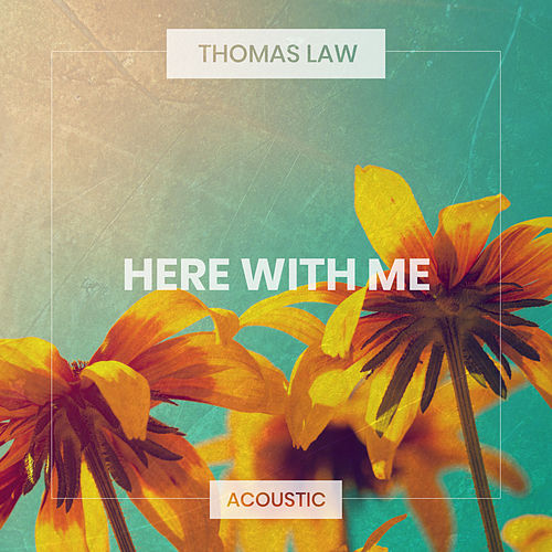 Here With Me (Acoustic) by Thomas Law