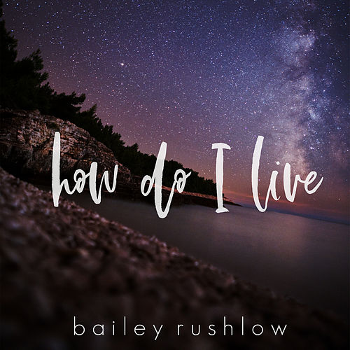 How Do I Live (Acoustic) by Bailey Rushlow