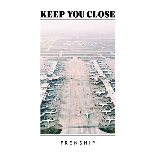 Keep You Close by FRENSHIP