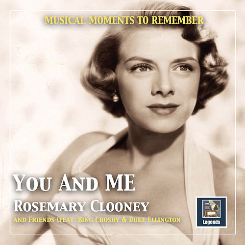 Musical moments to remember: 'You and me' - Rosemarie Clooney and friends (2019 Remaster) by Various Artists