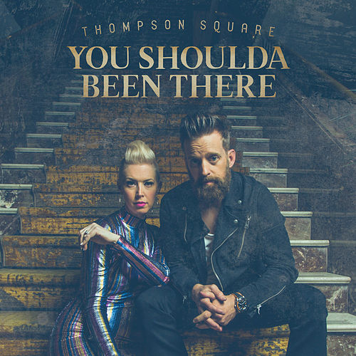 You Shoulda Been There by Thompson Square