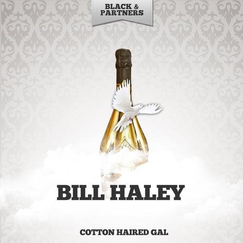 Cotton Haired Gal von Bill Haley