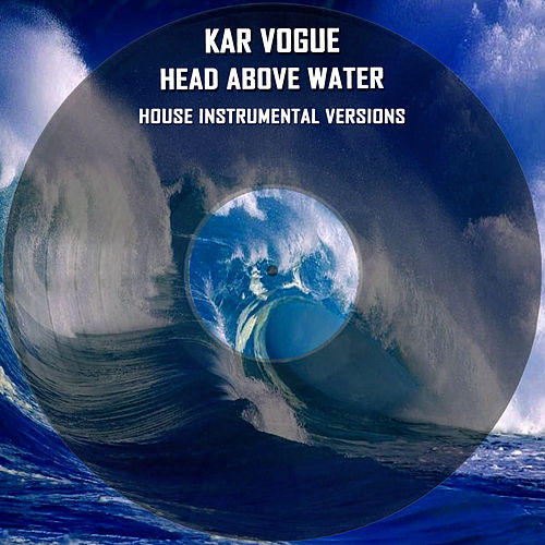 Head Above Water (House Instrumental Versions) by Kar Vogue