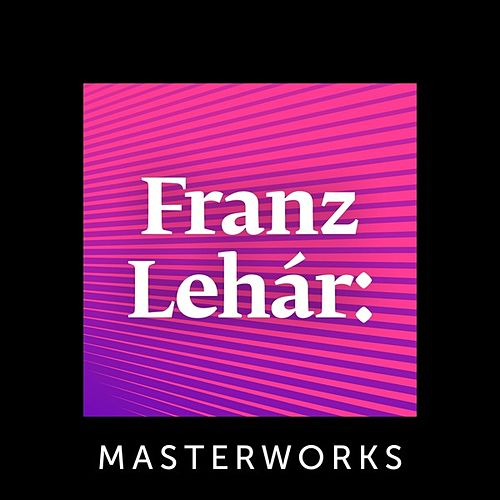 Franz Lehár: Masterworks de Various Artists