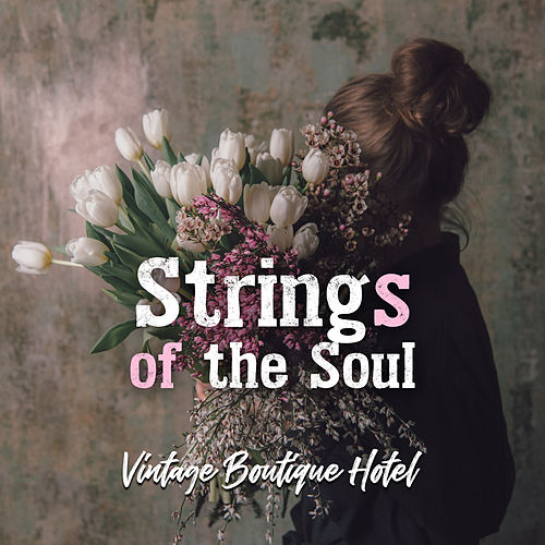 "Various Artists: ""Strings of the Soul: Vintage Boutique Hotel, Le Bar, Aperitif, Wine & Croissants"""