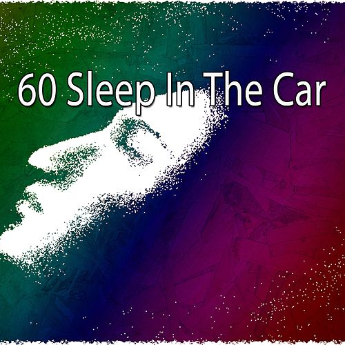 60 Sleep in the Car von Best Relaxing SPA Music
