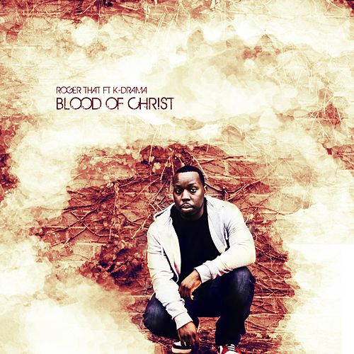 Blood of Christ by Roger That