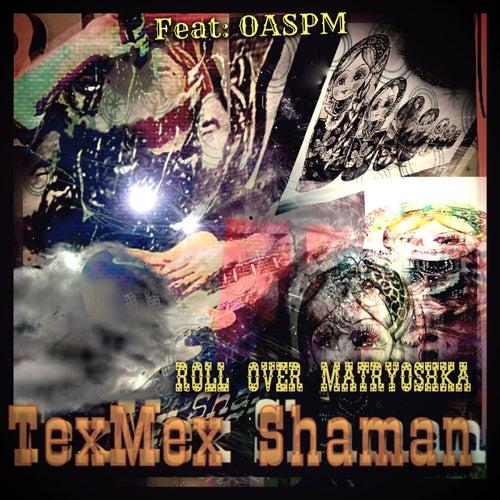 Roll over Matryoshka (feat. Oaspm) de Texmex Shaman