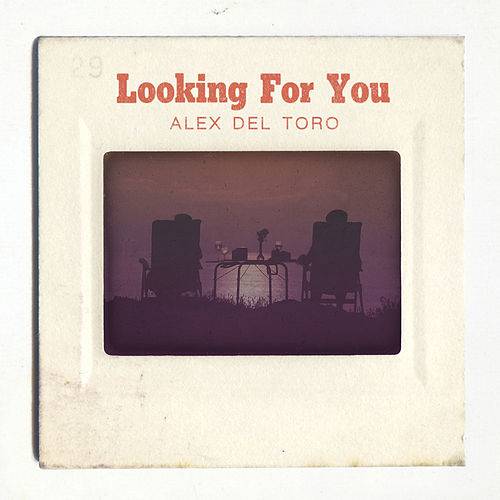 Looking For You by Alex del Toro