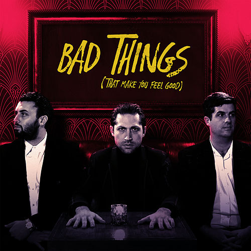 Bad Things (That Make You Feel Good) by Mini Mansions