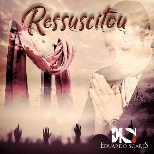 Ressuscitou de Eduardo Soares