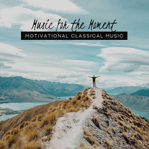 Music for the Moment: Motivational Classical Music by Various Artists