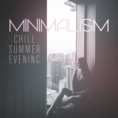 Minimalism: Chill Summer Evening, Smooth Instrumental Music von Various Artists