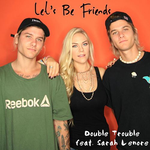 Let's Be Friends by Double Trouble