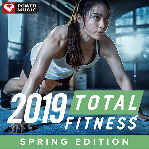 2019 Total Fitness - Spring Edition (Non-Stop Workout Mix) by Power Music Workout
