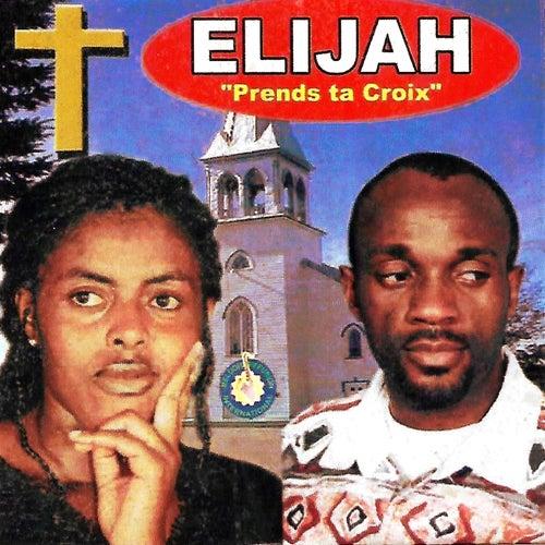 Prends ta croix by Elijah
