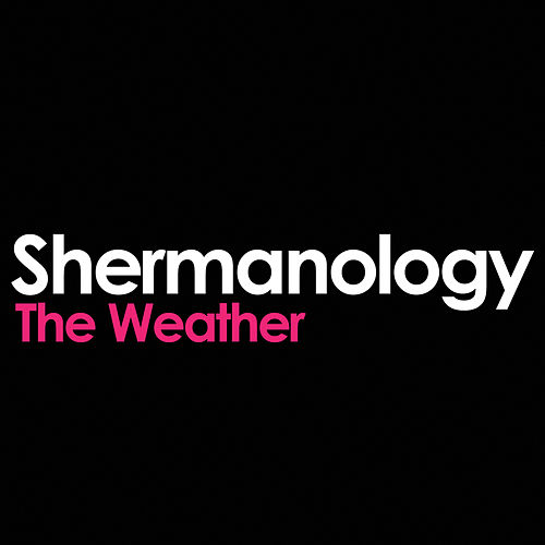 The Weather von Shermanology