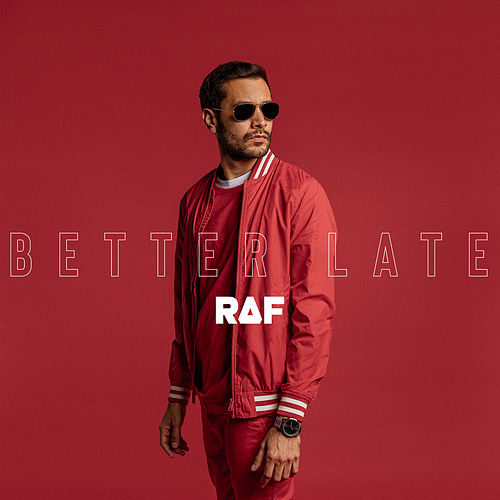 Better Late by Raf