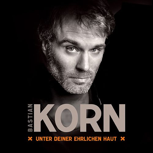 Unter deiner ehrlichen Haut by Bastian Korn