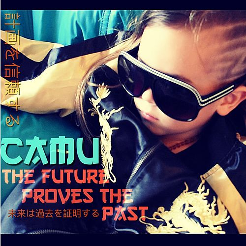 The Future Proves the Past by Camu