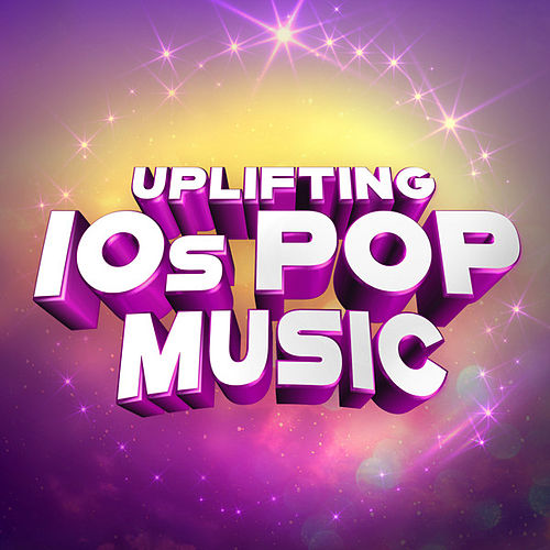 Uplifting 10s Pop Music by Various Artists