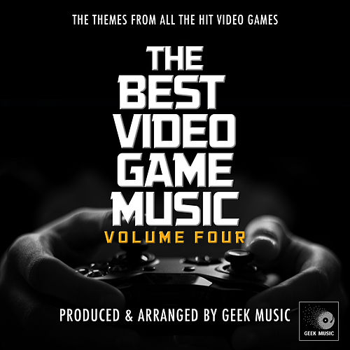 The Best Video Game Music, Vol. 4 by Geek Music