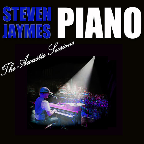 Piano: The Acoustic Sessions by Steven Jaymes