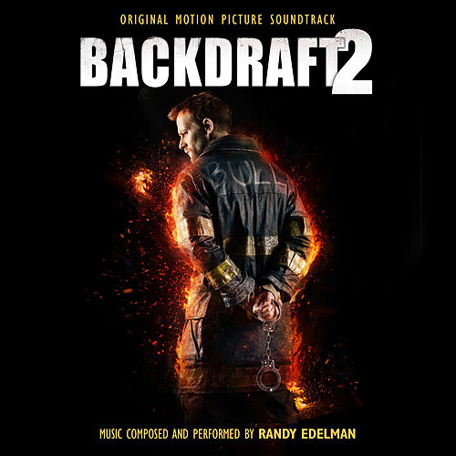 Backdraft 2 (Original Motion Picture Soundtrack) by Randy Edelman
