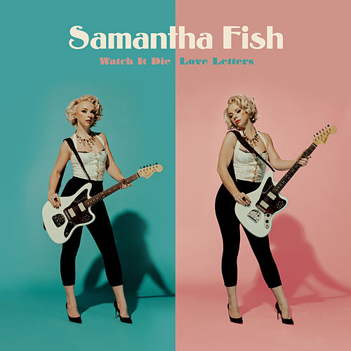 Watch It Die / Love Letters de Samantha Fish
