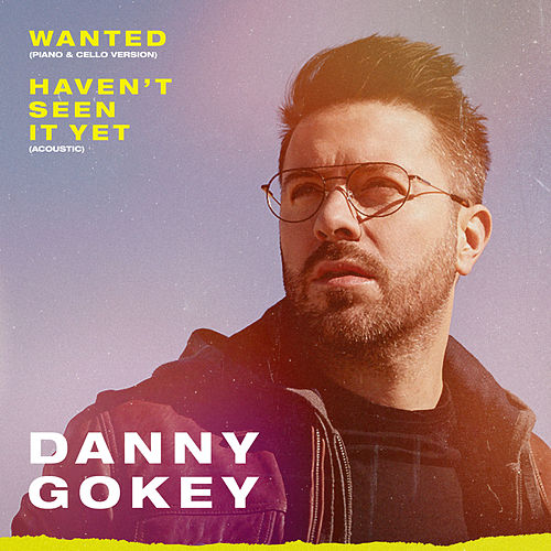 Wanted (Piano & Cello Version) / Haven't Seen It Yet (Acoustic) by Danny Gokey