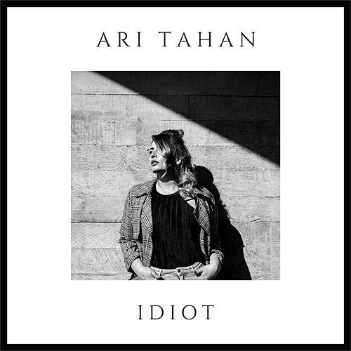 Idiot by Ari Tahan