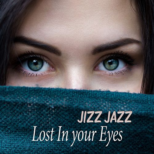 Lost in Your Eyes by Jizz Jazz