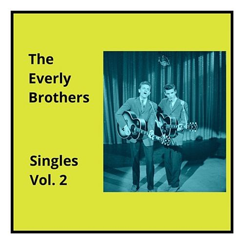 Singles, Vol. 2 by The Everly Brothers