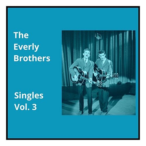 Singles, Vol. 3 by The Everly Brothers