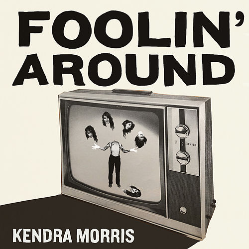 Foolin' Around by Kendra Morris