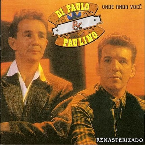 Onde Anda Você (Remasterizado) de Di Paullo & Paulino