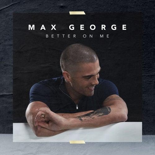Better On Me von Max George