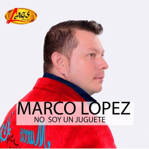 No Soy un Juguete de Marco Lopez