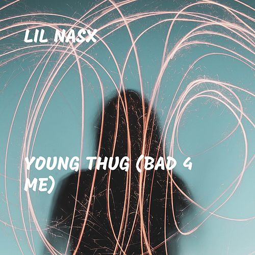 Young Thug (Bad 4 Me) by Lil Nas X