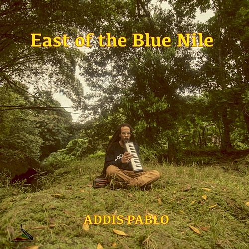 East of the Blue Nile by Addis Pablo