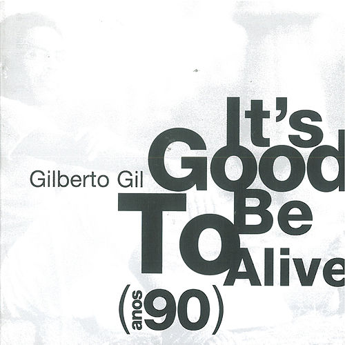 It's Good To Be Alive - Anos 90 von Gilberto Gil