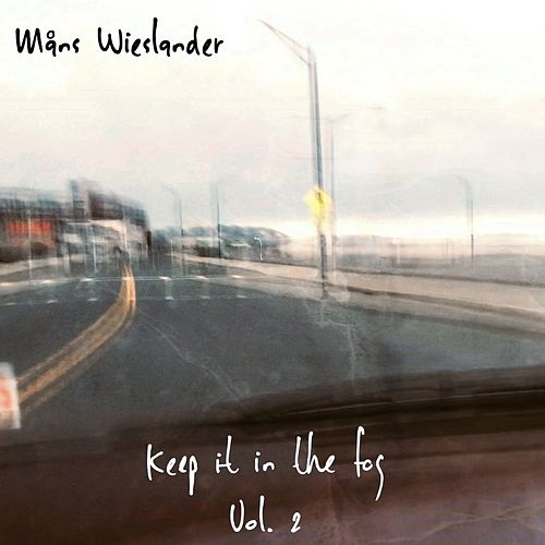 Keep It in the Fog Vol. 2 by Måns Wieslander