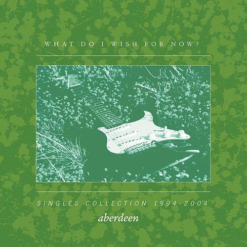 What Do I Wish for Now? Singles Collection by Aberdeen