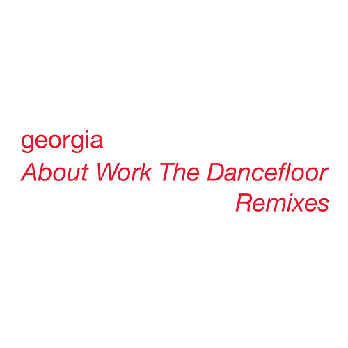 About Work The Dancefloor (Remixes) von Georgia