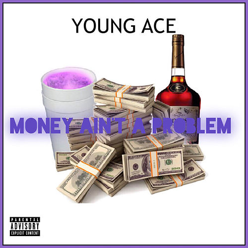 Money Ain't A Problem by Young Ace