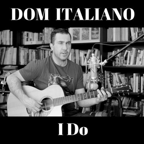I Do by Dom Italiano