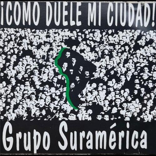 Como Duele Mi Ciudad de Grupo Suramérica