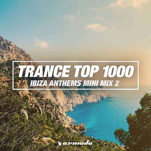 Trance Top 1000 (Ibiza Anthems Mini Mix 002) de Various Artists