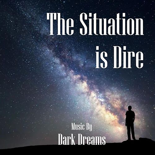Situation Is Dire by Dark Dreams